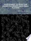 DEVELOPMENT OF SELECTION NORMS FOR SENIOR VOLLEYBALL PLAYERS
