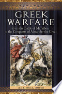 Greek Warfare  From the Battle of Marathon to the Conquests of Alexander the Great