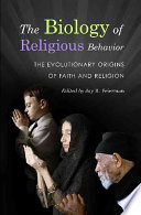 The Biology Of Religious Behavior : religious behavior from a biobehavioral perspective, promoting...