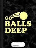 Go Balls Deep Beer Pong Soccer Basketball Composition Notebook