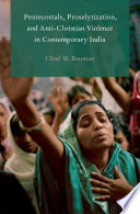Pentecostals Proselytization And Anti Christian Violence In Contemporary India