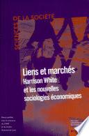 Liens et marchés : Harrison White et les nouvelles sociologies économiques