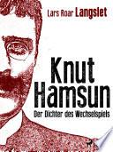 Knut Hamsun - Der Dichter des Wechselspiels