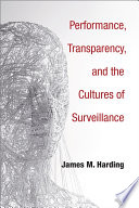 Performance  Transparency  and the Cultures of Surveillance
