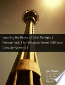 Learning The Basics Of Xenapp 5 Feature Pack 3 For Windows Server 2003 And Xenserver 5 6 book