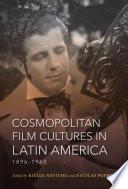 Cosmopolitan Film Cultures in Latin America, 1896-1960