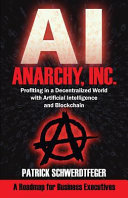 Anarchy Inc Profiting In A Decentralized World With Artificial Intelligence And Blockchain