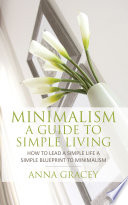 Minimalism  A Guide to Simple Living