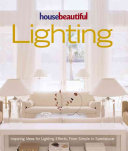 House Beautiful Lighting : Inspiring Ideas for Lighting Effects, from Simple to Spectacular