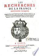 Les recherches de la France  augmentees par l autheur en ceste derniere edition