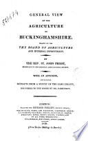 General View of the Agriculture of Buckinghamshire. Drawn Up for the Board of Agriculture and Internal Improvement. By the Rev. St. John Priest, Secretary to the Norfolk Agricultural Society. With an Appendix, Containing Extracts from a Survey of the Same County, Delivered to the Board by Mr. Parkinson