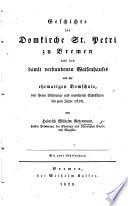 Geschichte der Domkirche St. Petri zu Bremen und des damit verbundenen Waisenhauses und der ehemaligen Domschule, von ihrem Urprunge ... bis zum Jahre 1828, etc