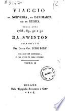 Viaggio in Norvegia  in Danimarca ed in Russia negli anni 1788  89  90 e 91 da Swinton tradotto dal conte cav  Luigi Bossi con note del medesimo  e con tavole in rame colorate