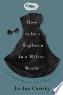 Ebook How to Be a Hepburn in a Hilton World Epub Jordan Christy Apps Read Mobile