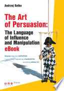 The Art Of Persuasion The Language Of Influence And Manipulation