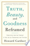Truth  Beauty  and Goodness Reframed
