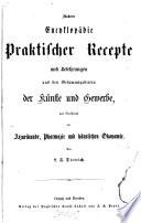 Illustrirte Encyklop  die praktischer Recepte und Belehrungen aus den Gesammtgebieten der K  nste und Gewerbe  mit Einschlu   der Arzneikunde  Pharmazie und h  uslichen   konomie