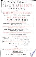Nouveau coutumier general  ou Corps des coutumes generales et particulieres de France  et des provinces connues sous le nom des Gaules