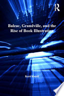 Balzac  Grandville  and the Rise of Book Illustration