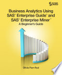 Business Analytics Using SAS Enterprise Guide and SAS Enterprise Miner