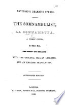 Davidson s Dramatic Operas  The Somnambulist  La Sonnambula  a comic opera  in three acts  in prose and verse   Authorized edition  Ital  and Eng