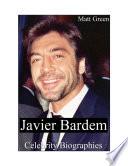 Celebrity Biographies   The Amazing Life Of Javier Bardem   Famous Actors