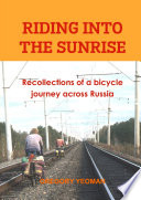 Riding into the Sunrise  Recollections of a bicycle journey across Russia