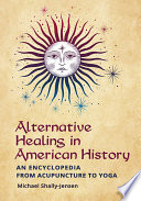 Alternative Healing In American History An Encyclopedia From Acupuncture To Yoga