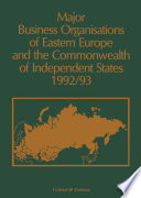 Major Business Organizations of Eastern Europe and the Commonwealth of Independent States 1992 93
