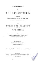 The principles of architecture, containing the fundamental rules of the art, in geometry, arithmetic, and mensuration, with the application of those rules to practice ... The fourth edition, with additions, revised and corrected by the author