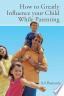 How To Greatly Influence Your Child While Parenting
