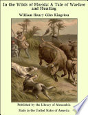 In The Wilds Of Florida: A Tale Of Warfare And Hunting : of mind as to what profession i should...