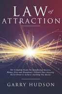 Law Of Attraction The Complete Guide For Manifesting Success Money Love And Abundance Unleash Your Amazing Secret Power To Achieve An