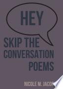 Hey Skip the Conversation  Poems