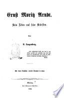 E. M. Arndt. Sein Leben und seine Schriften, etc