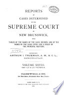 Reports of Cases Determined in the Appeal and Chancery Divisions and Selected Cases in the King s Bench and at Chambers of the Supreme Court of New Brunswick