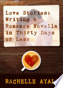 Love Stories Writing A Romance Novella In Thirty Days Or Less book