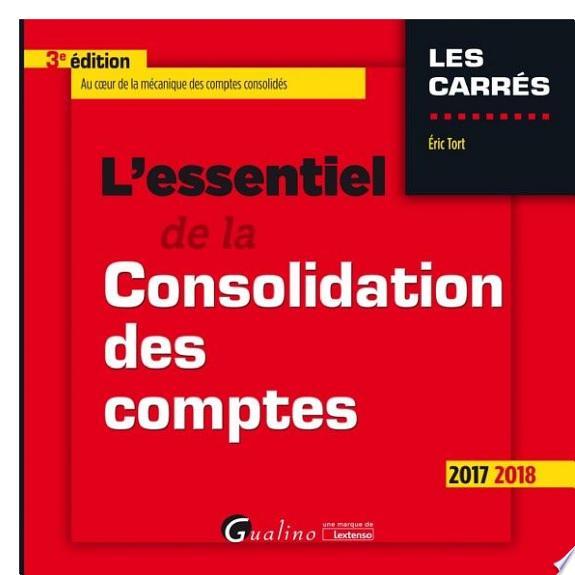 L'essentiel de la consolidation des comptes / Éric Tort.- Issy-les-Moulineaux : Gualino-Lextenso , DL 2017