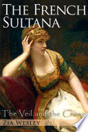 The French Sultana  The Veil and the Crown  Book 2