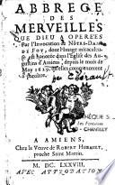 Abregé des merveilles que Dieu a operées par l'invocation de Nôtre-Dame de Foy, dont l'image miraculeuse est honorée dans l'eglise des Augustins d'Amiens, depuis le mois de mai 1629. qu'elles commencerent à paroître