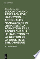 Education and Research for Marketing and Quality Management in Libraries   La formation et la recherche sur le marketing et la gestion de la qualit   en biblioth  que   La formation et la recherche sur le marketing et la gestion de la qualit   en biblioth  que
