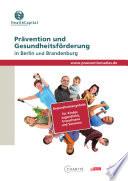 Prävention und Gesundheitsförderung in Berlin und Brandenburg [Prevention and health promotion in Berlin and Brandenburg]