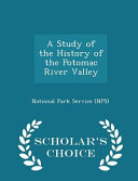A Study Of The History Of The Potomac River Valley Scholar S Choice Edition