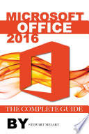 Microsoft Office 2016  The Complete Guide