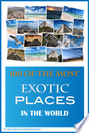 100 of the Most Exotic Places in the World