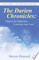 The Darien Chronicles: Objects For Reflection, A Journey Into Love : from pre-birth into the after-life. in the darien...