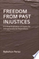 Freedom from Past Injustices: A Critical Evaluation of Claims for Inter-Generational Reparations