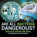 Are All Bacteria Dangerous? Biology Book for Kids | Children's Biology Books