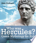 Who was Hercules  Greek Mythology for Kids   Children s Greek   Roman Books