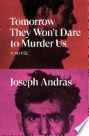 Tomorrow They Won t Dare to Murder Us Book PDF